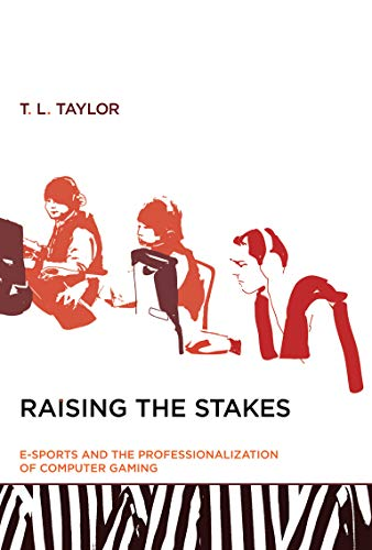 9780262527583: Raising the Stakes: E-Sports and the Professionalization of Computer Gaming