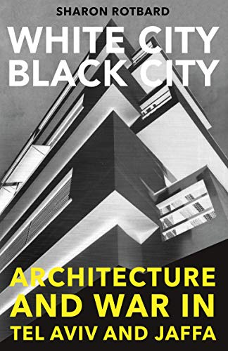 9780262527729: White City, Black City: Architecture and War in Tel Aviv and Jaffa