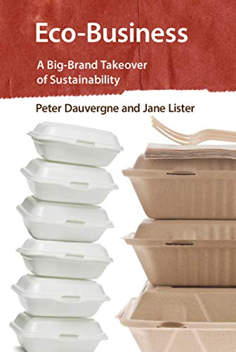 Eco-Business: A Big-Brand Takeover of Sustainability: Dauvergne, Peter; Lister, Jane