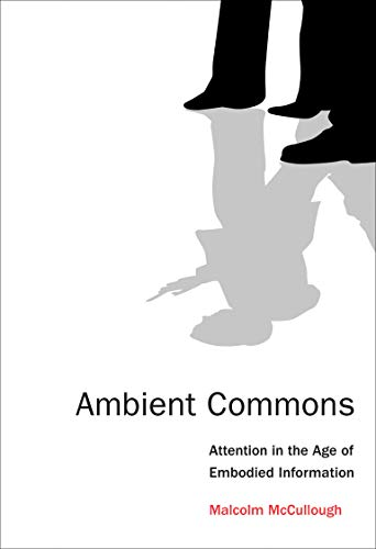9780262528399: Ambient Commons: Attention in the Age of Embodied Information (MIT Press)