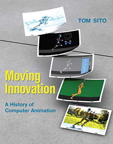 Moving Innovation: A History of Computer Animation: Sito, Tom