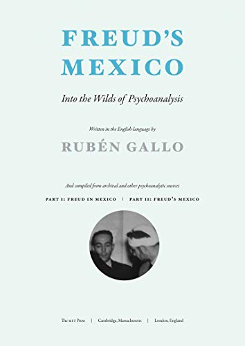 9780262528443: Freud's Mexico: Into the Wilds of Psychoanalysis (The MIT Press)