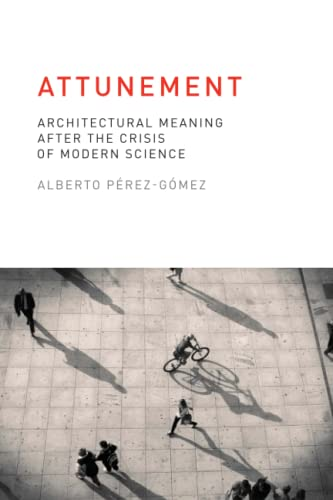 9780262528641: Attunement: Architectural Meaning after the Crisis of Modern Science (MIT Press)