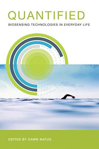 Quantified: Biosensing Technologies in Everyday Life (Paperback): Dawn Nafus