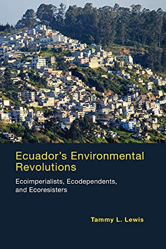 9780262528771: Ecuador's Environmental Revolutions: Ecoimperialists, Ecodependents, and Ecoresisters (MIT Press)
