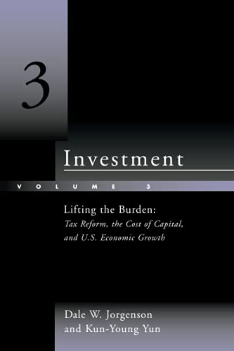 9780262529655: Investment: Lifting the Burden: Tax Reform, the Cost of Capital, and U.S. Economic Growth (Volume 3)