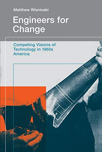 9780262529792: Engineers for Change: Competing Visions of Technology in 1960s America (Engineering Studies)