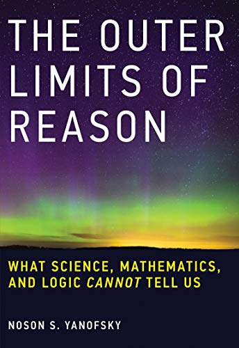 9780262529846: Outer Limits of Reason: What Science, Mathematics, and Logic Cannot Tell Us