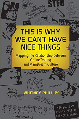 9780262529877: This Is Why We Can't Have Nice Things: Mapping the Relationship between Online Trolling and Mainstream Culture (MIT Press)