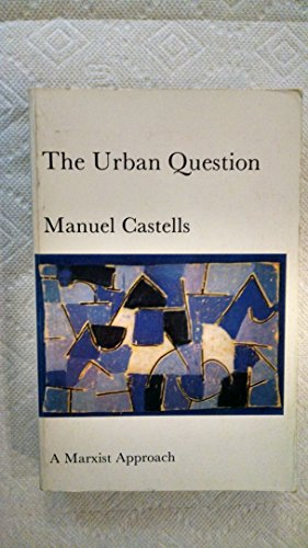 The Urban Question: A Marxist Approach: Castells, Manuel