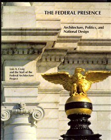 The Federal Presence: Architecture, Politics, and National Design: Craig, Lois A.; Federal ...