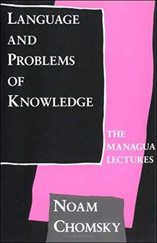 Language and problems of knowledge : the Managua Lectures.: Chomsky, Noam.