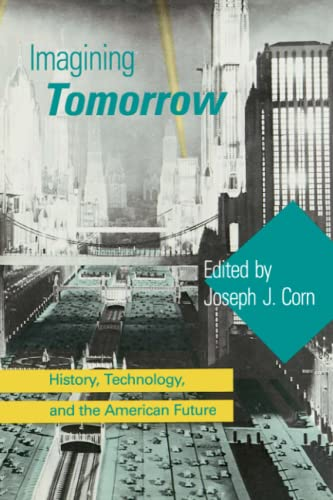 9780262530767: Imagining Tomorrow: History, Technology, and the American Future (MIT Press)