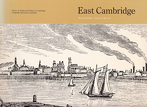Survey of Architectural History in Cambridge: East Cambridge: Cambridge Historical Commission, ...