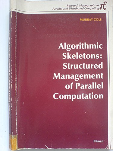 9780262530866: Algorithmic Skeletons: Structural Management of Parallel Computation (Research Monographs in Parallel and Distributed Computing)