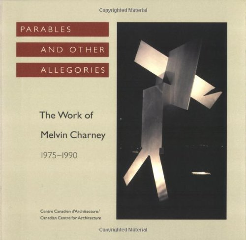 Parables and Other Allegories: The Work of Melvin Charney, 1975-1990