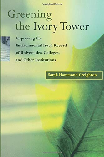 9780262531511: Greening the Ivory Tower: Improving the Environmental Track Record of Universities, Colleges, and Other Institutions (Urban and Industrial Environments)