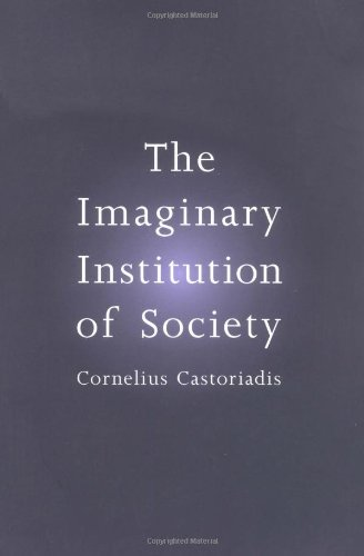 The Imaginary Institution of Society: Castoriadis, Cornelius