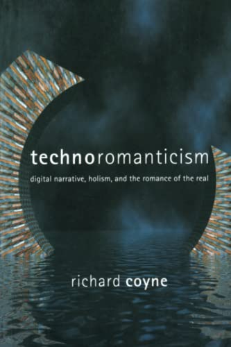 9780262531917: Technoromanticism: Digital Narrative, Holism, and the Romance of the Real