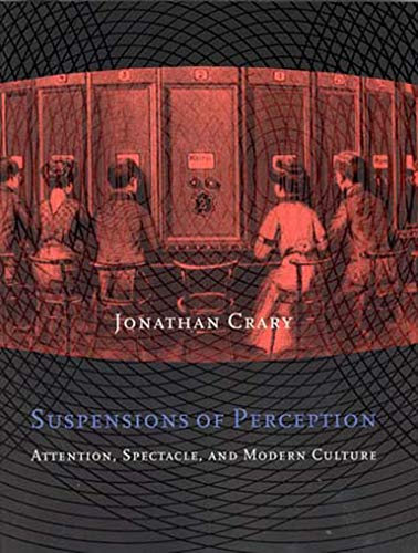 Suspensions of Perception: Attention, Spectacle, and Modern Culture (Paperback): Jonathan Crary