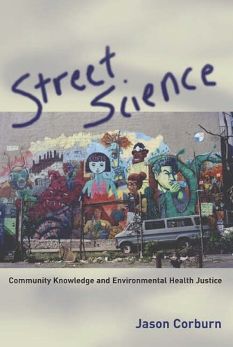 9780262532723: Street Science: Community Knowledge and Environmental Health Justice (Urban and Industrial Environments)