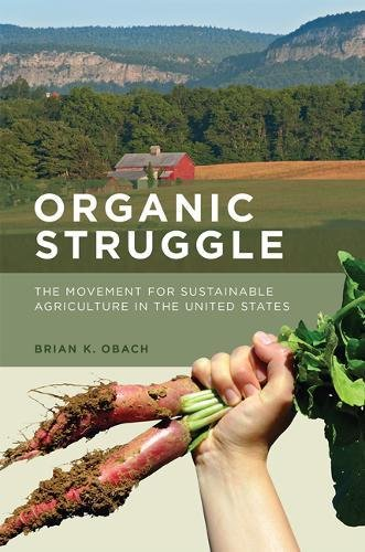 9780262533744: Organic Struggle: The Movement for Sustainable Agriculture in the United States (Food, Health, and the Environment)