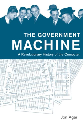 9780262533881: The Government Machine: A Revolutionary History of the Computer (History of Computing)