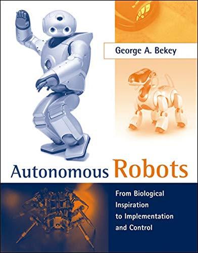 9780262534185: Autonomous Robots: From Biological Inspiration to Implementation and Control (Intelligent Robotics and Autonomous Agents series)