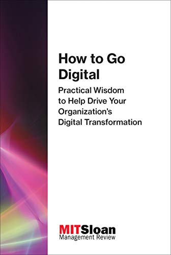 How to Go Digital: Practical Wisdom to: Mit Sloan Management