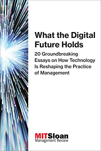 What the Digital Future Holds: 20 Groundbreaking: MIT Sloan Management