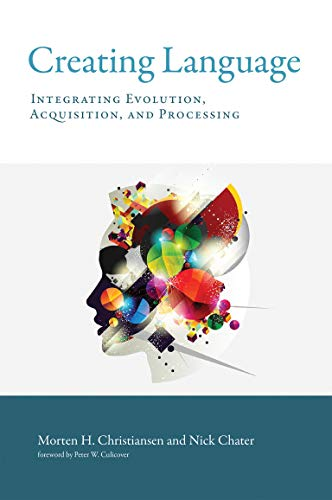 9780262535113: Creating Language: Integrating Evolution, Acquisition, and Processing (The MIT Press)