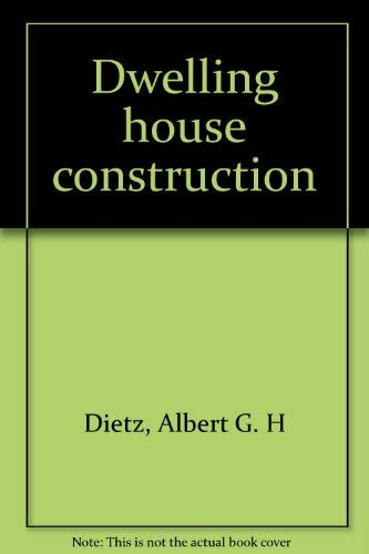 9780262540254: Dwelling house construction [Paperback] by Dietz, Albert G. H