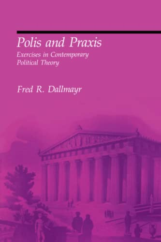 Polis and Praxis: Exercises in Contemporary Political Theory.: Dallmayr, Fred R.