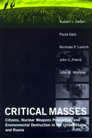 Critical Masses: Citizens, Nuclear Weapons Production, and: Russell J. Dalton;