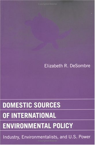 9780262541077: Domestic Sources of International Environmental Policy: Industry, Environmentalists, and U.S. Power (American and Comparative Environmental Policy)
