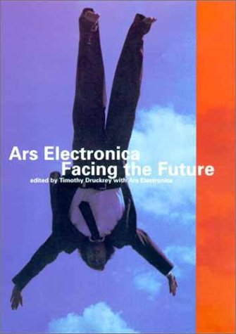 9780262541275: Ars Electronica: Facing the Future: A Survey of Two Decades (Electronic Culture: History, Theory, and Practice)
