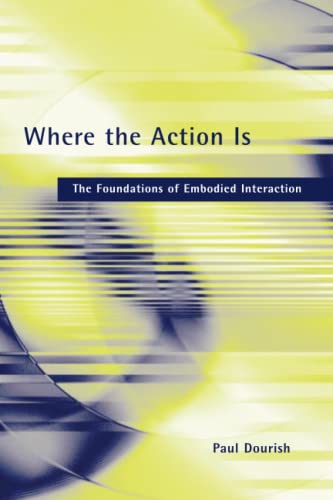 9780262541787: Where the Action Is: The Foundations of Embodied Interaction (MIT Press)
