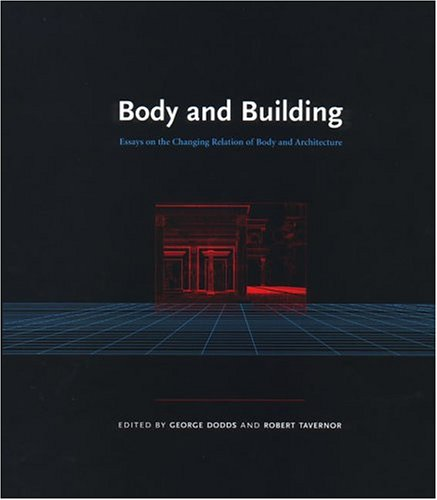 9780262541831: Body and Building: Essays on the Changing Relation of Body and Architecture: Essays on the Changing Relation Relation of Body and Architecture