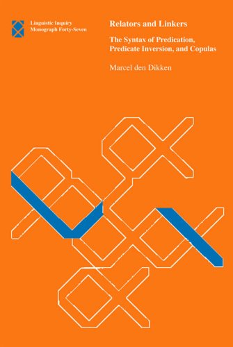 Relators And Linkers: The Syntax of Predication, Predicate Inversion, And Copulas: Dikken, Marcel ...
