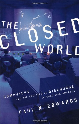 9780262550284: The Closed World: Computers and the Politics of Discourse in Cold War America (Inside Technology)