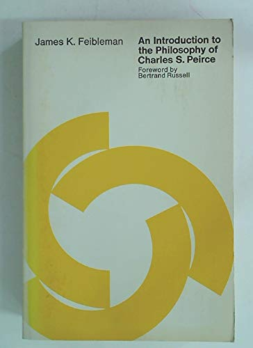 An Introduction to the Philosophy of Charles S. Peirce: Feibleman, James K.