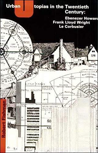 9780262560238: Urban Utopias in the Twentieth Century: Ebenezer Howard, Frank Lloyd Wright, and Le Corbusier