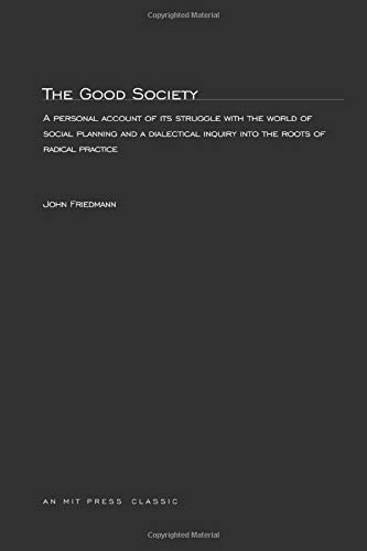 9780262560245: The Good Society: A personal account of its struggle with the world of social planning and a dialectical inquiry into the roots of radical practice (MIT Press)