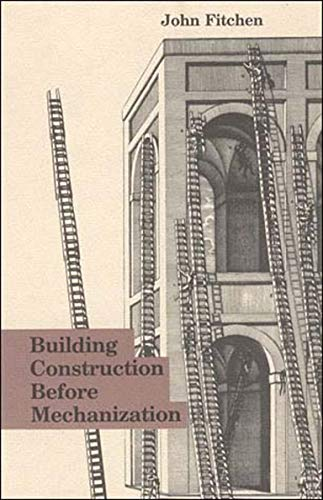 9780262560474: Building Construction Before Mechanization (MIT Press)