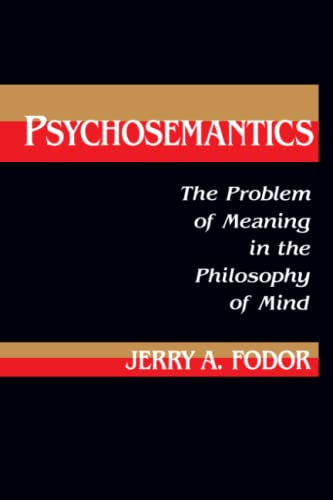 Psychosemantics: The Problem of Meaning in the Philosophy of Mind (Explorations in Cognitive Science) (9780262560528) by Jerry A. Fodor