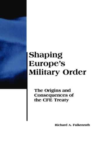 Shaping Europes Military Order: Richard A Falkenrath