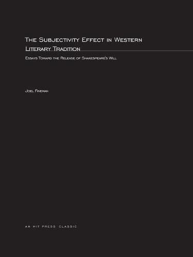 The Subjectivity Effect in Western Literary Tradition: Essays toward the Release of Shakespeare&#...
