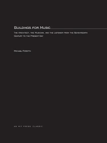 9780262561877: Buildings for Music: The Architect, the Musician, and the Listener from the Seventeenth Century to the Present Day (MIT Press Classics)