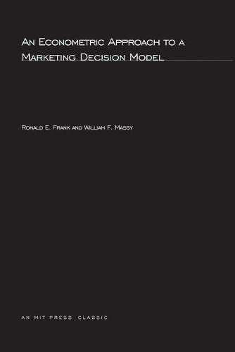 An Economic Approach to a Marketing Decision Model (MIT Press): Frank, Ronald E.; Massy, William F.