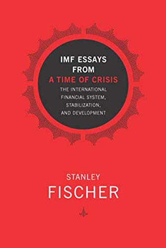 stanley fischer imf essays from a time of crisis Essays from a time of crisis is a compilation of fischer's speeches, journal articles and working papers written during his tenure as first deputy managing director of the international monetary fund from 1994 to 2001.